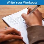 Write your wods and lifts and know your capabilities