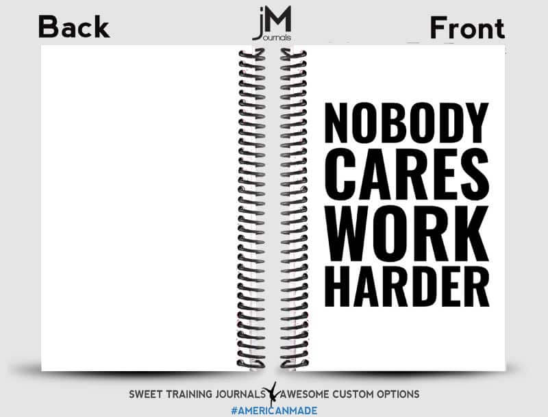 white and black front and back training log journal with nobody cares work harder quote